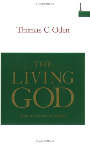 The Living God: Systemic Theology: Volume One