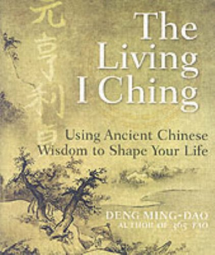 The Living I Ching: Using Ancient Chinese Wisdom to Shape Your Life 9780060850029