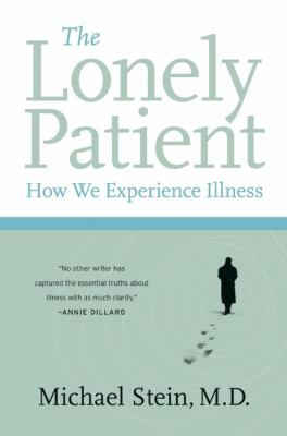 The Lonely Patient: How We Experience Illness 9780060847968
