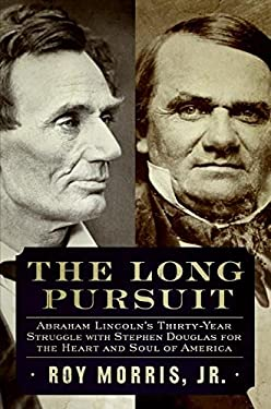 The Long Pursuit: Abraham Lincoln's Thirty-Year Struggle with Stephen Douglas for the Heart and Soul of America
