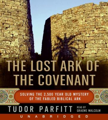 The Lost Ark of the Covenant: Solving the 2,500 Year Old Mystery of the Fabled Biblical Ark 9780061468490