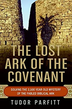 The Lost Ark of the Covenant: Solving the 2,500 Year Old Mystery of the Fabled Biblical Ark 9780061371035
