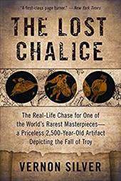 The Lost Chalice: The Real-Life Chase for One of the World's Rarest Masterpieces -- a Priceless 2,500-Year-Old Artifact Depicting 205493