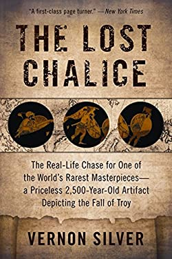 The Lost Chalice: The Real-Life Chase for One of the World's Rarest Masterpieces -- a Priceless 2,500-Year-Old Artifact Depicting the Fa