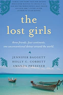 The Lost Girls: Three Friends. Four Continents. One Unconventional Detour Around the World. 9780061689079