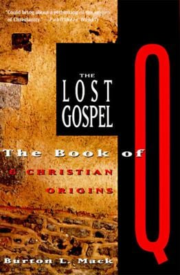 The Lost Gospel: The Book of Q and Christian Origins 9780060653750
