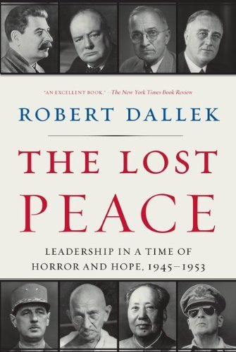 The Lost Peace: Leadership in a Time of Horror and Hope, 1945-1953 9780061628672