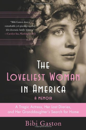 The Loveliest Woman in America: A Tragic Actress, Her Lost Diaries, and Her Granddaughter's Search for Home