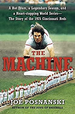 The Machine: A Hot Team, a Legendary Season, and a Heart-Stopping World Series: The Story of the 1975 Cincinnati Reds 9780061582561