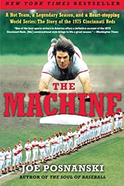 The Machine: A Hot Team, a Legendary Season, and a Heart-Stopping World Series: The Story of the 1975 Cincinnati Reds 9780061582554