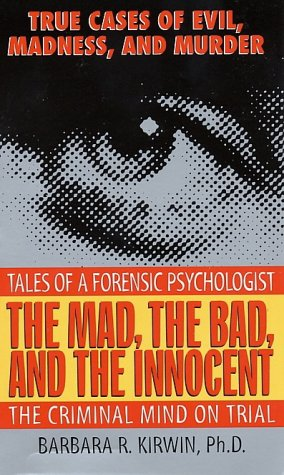 The Mad, the Bad, and the Innocent: The Criminal Mind on Trial--Tales of a Forensic Psychologist