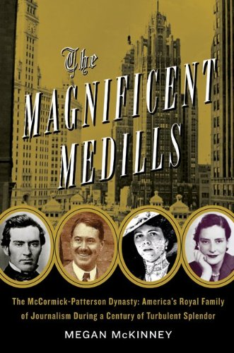 The Magnificent Medills: America's Royal Family of Journalism During a Century of Turbulent Splendor 9780061782237