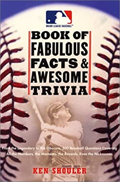 The Major League Baseball Book of Fabulous Facts and Awesome Trivia: From the Legendary to the Obscure, 500 Baseball Questions Covering All the Number 9780061073731