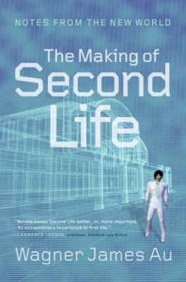 The Making of Second Life: Notes from the New World 9780061353208