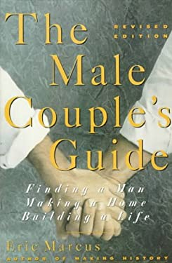 The Male Couple's Guide: Finding a Man, Making a Home, Building a Life