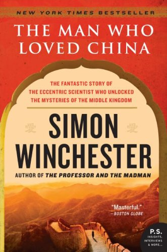 The Man Who Loved China: The Fantastic Story of the Eccentric Scientist Who Unlocked the Mysteries of the Middle Kingdom 9780060884611