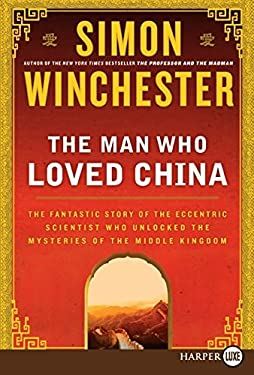 The Man Who Loved China: The Fantastic Story of the Eccentric Scientist Who Unlocked the Mysteries of the Middle Kingdom 9780061562761