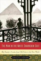 The Man in the White Sharkskin Suit: My Family's Exodus from Old Cairo to the New World 183088