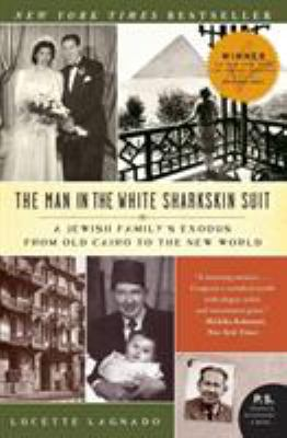 The Man in the White Sharkskin Suit: A Jewish Family's Exodus from Old Cairo to the New World 9780060822187