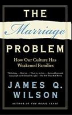 The Marriage Problem: How Our Culture Has Weakened Families