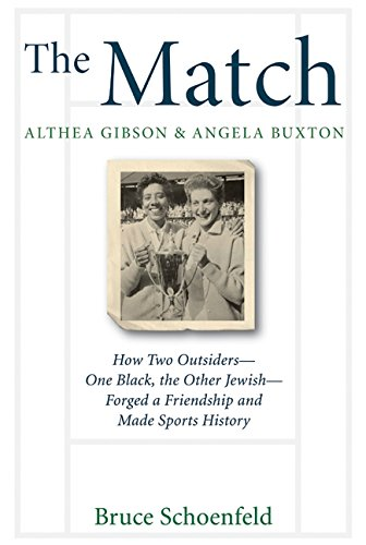 The Match: Althea Gibson and Angela Buxton: How Two Outsiders-One Black, the Other Jewish-Forged a Friendship and Made Sports History