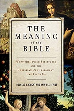 The Meaning of the Bible: What the Jewish Scriptures and Christian Old Testament Can Teach Us 9780061121753