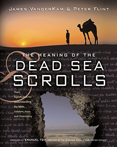 The Meaning of the Dead Sea Scrolls: Their Significance for Understanding the Bible, Judaism, Jesus, and Christianity 9780060684648