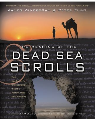 The Meaning of the Dead Sea Scrolls: Their Significance for Understanding the Bible, Judaism, Jesus, and Christianity 9780060684655