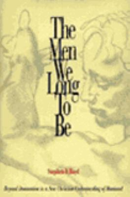 The Men We Long to Be: Beyond Domination to a New Christian Understanding of Manhood