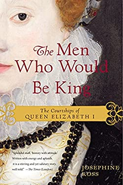 The Men Who Would Be King: The Courtships of Queen Elizabeth I 9780062190888