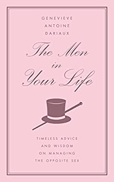 The Men in Your Life: Timeless Advice and Wisdom on Managing the Opposite Sex