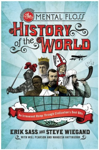 The Mental Floss History of the World: An Irreverent Romp Through Civilization's Best Bits 9780061842672