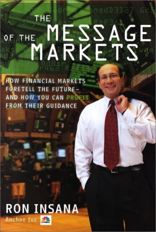 The Message of the Markets: How Financial Markets Foretell the Future-And How You Can Profit from Their Guidance