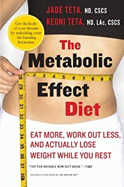 The Metabolic Effect Diet: Eat More, Work Out Less, and Actually Lose Weight While You Rest 9780061834899