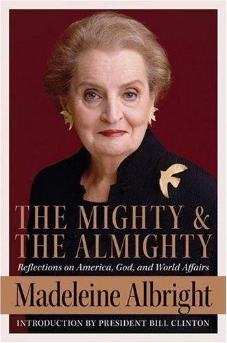 The Mighty and the Almighty: Reflections on America, God, and World Affairs 9780060892579