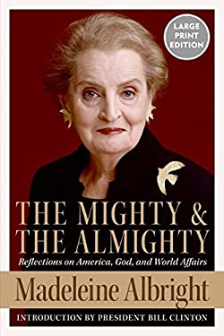 The Mighty and the Almighty: Reflections on America, God, and World Affairs 9780061119972