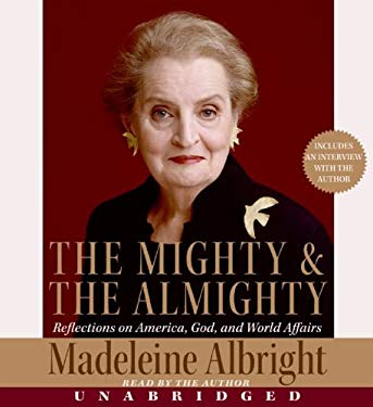 The Mighty & the Almighty: Reflections on America, God, and World Affairs 9780060897895