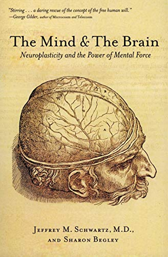 The Mind and the Brain: Neuroplasticity and the Power of Mental Force 9780060988470