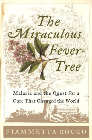 The Miraculous Fever-Tree: Malaria and the Quest for a Cure That Changed the World 9780060199517