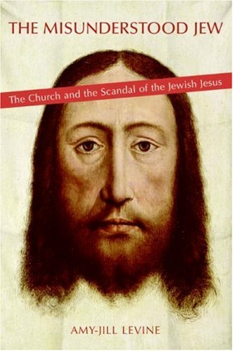The Misunderstood Jew: The Church and the Scandal of the Jewish Jesus 9780060789664