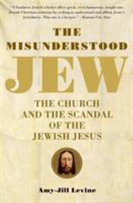 The Misunderstood Jew: The Church and the Scandal of the Jewish Jesus 9780061137785