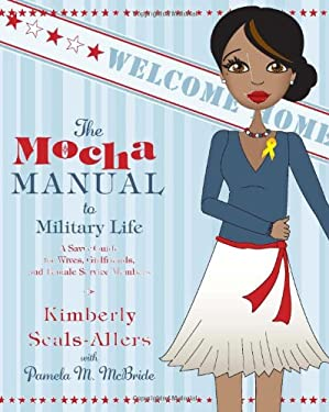 The Mocha Manual to Military Life: A Savvy Guide for Wives, Girlfriends, and Female Service Members 9780061690488