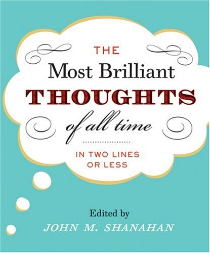 The Most Brilliant Thoughts of All Time (in Two Lines or Less) 9780060194116