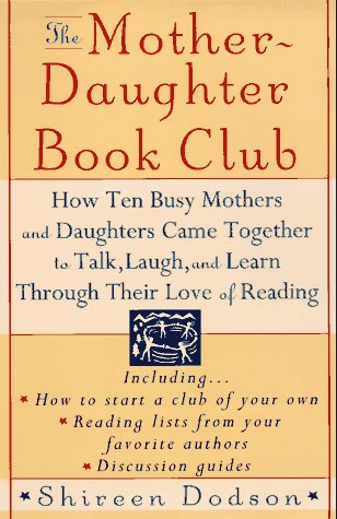 Mother-Daughter Book Club : How Ten Busy Mothers and Daughters Came Together to Talk, Laugh, and Learn Through Their Love of Reading