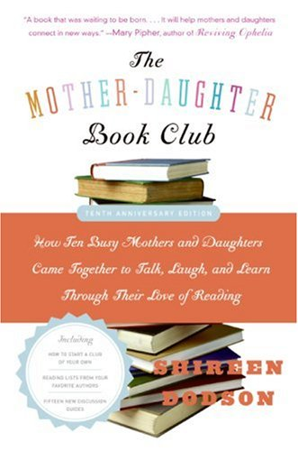 The Mother-Daughter Book Club: How Ten Busy Mothers and Daughters Came Together to Talk, Laugh, and Learn Through Their Love of Reading 9780060890346