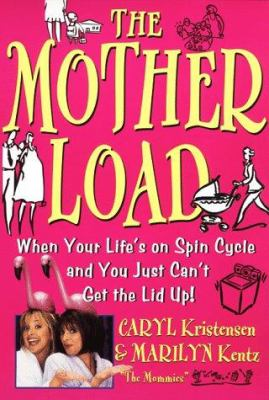 The Motherload: When Your Life's on Spin Cycle and You Just Can't Get the Lid Up!