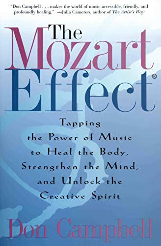The Mozart Effect: Tapping the Power of Music to Heal the Body, Strengthen the Mind, and Unlock the Creative Spirit 9780060937201