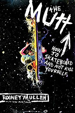 The Mutt: How to Skateboard and Not Kill Yourself 9780060556198