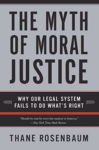 The Myth of Moral Justice: Why Our Legal System Fails to Do What's Right 9780060735241