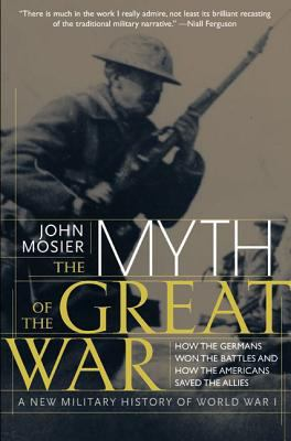 The Myth of the Great War: A New Military History of World War I 9780060084332